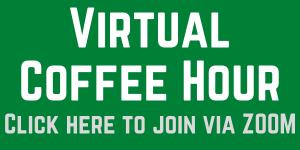 Virtual Coffee Hour Click Here